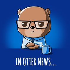 In Otter News... - This t-shirt is only available at TeeTurtle! Exclusive graphic designs on super soft 100% cotton tees.