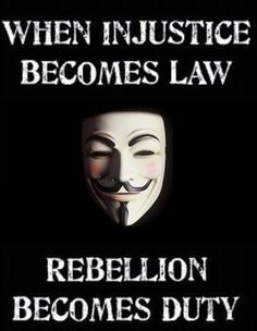 """""""When injustice becomes law, Rebellion becomes duty."""" -V for Vendetta"""
