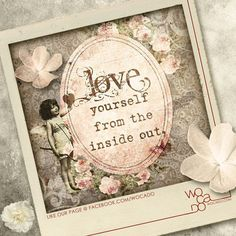 Love yourself from the inside out! #wocado #quotes and #inspiration