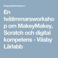 En tvåtimmarsworkshop om MakeyMakey, Scratch och digital kompetens - Väsby Lärlabb