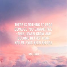 There is nothing to fear because you cannot fail, only learn grow and become better than you ever were before. Lise Refsnes quote affirmation relationship health inspiration love peace fear