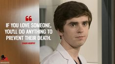 If you love someone, you'll do anything to prevent their death. - Shaun Murphy (The Good Doctor Quotes) Good Doctor Series, Doctor Shows, If You Love Someone, Love You, The Good Dr, Shaun Murphy, Doctor Quotes, Tv Series 2017, Freddie Highmore