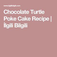 Chocolate Turtle Poke Cake Recipe | İlgili Bilgili
