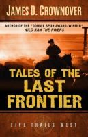 Tales of the Last Frontier by James D. Crownover