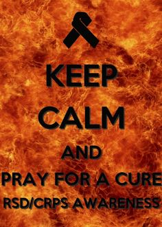 Keep Calm and Pray for Cure... RSD/CRPS AWARENESS!!!!