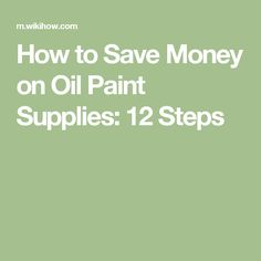 How to Save Money on Oil Paint Supplies: 12 Steps