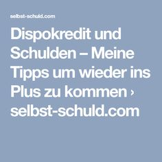 Dispokredit und Schulden – Meine Tipps um wieder ins Plus zu kommen › selbst-schuld.com