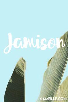 Jamison I Cool & Unique Baby Names for Boys I Nameille.com
