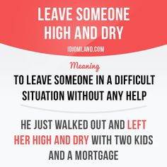 """""""Leave someone high and dry"""" means """"to leave someone in a difficult situation…"""