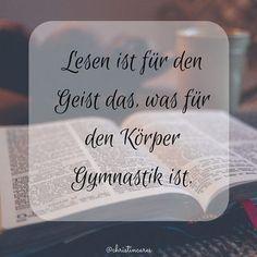 Lesen ist für den Geist das, was für den Körper Gymnastik ist.