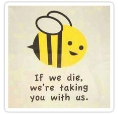Funny pictures about Save The Bees Or Else. Oh, and cool pics about Save The Bees Or Else. Also, Save The Bees Or Else photos. Bee Friendly, Bee Art, Save The Bees, Bee Happy, Bees Knees, Bee Keeping, Queen Bees, Sayings, Words