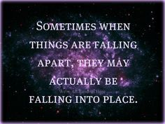 great quote, sometimes this is true, other times yes things are just falling apart. The difference? Faith in Christ. When he has a plan for your life it can seem like a big puzzle until you get enough pieces that you can start to make out the picture.