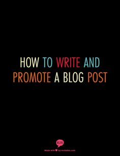 How To Write and Promote A Blog Post. Great ways to promote a blog :)