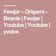 Fewjar – Origami – Beanie | Fewjar | Youtube | Youtube | yvolve
