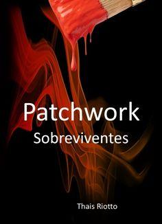 Livro Completo - Livre   Patchwork - Sobreviventes -Thais Riotto - Só Saber que Alguém se Importa, Muda Tudo.... Mesmo que esse alguém seja um estranho!!   As sensações, os medos a depressão vista por dentro. Por uma patchwork que sobreviveu. Frases e palavras que apenas quem vive ou viveu entende a intensidade:   Não é um livro de autoajuda, não passa nem perto disso, mas sim é para mostrar que somos muitos, e somos mais especiais e importantes do que se imagina. Peço que compartilhem…