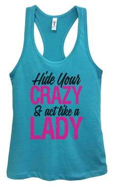 Womens Hide Your CRAZY & Act Like A LADY Grapahic Design Fitted Tank Top - Ideal1233