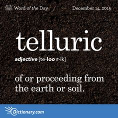 Telluric definition, of or relating to the earth; Unusual Words, Rare Words, Unique Words, Powerful Words, Beautiful Words, Latin Words, New Words, Fancy Words, Cool Words