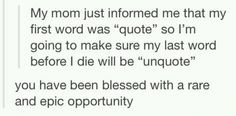 """A rare and epic opportunity. I HAVE to make sure my kid's first word is """"quote"""" LOL"""
