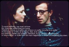 """To avoid suffering, one must not love..."" -Woody Allen"