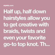 Half up, half down hairstyles allow you to get creative with braids, twists and even your favorite go-to top knot. They work for any hair length and face shape and are a great option both for formal and casual events. You can style it for a wedding or a day chilling with friends. Here are...Read More »
