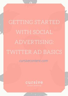 Getting Started with Social Advertising: Twitter Ad Basics