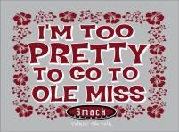 I'm Too Pretty to go to Ole Miss (Starkville, MS)