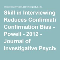 Skill in Interviewing Reduces Confirmation Bias - Powell - 2012 - Journal of Investigative Psychology and Offender Profiling - Wiley Online Library Confirmation Bias, Cognitive Bias, Online Library, Psychology, Interview, Journal, Psicologia, Psych, Journal Entries
