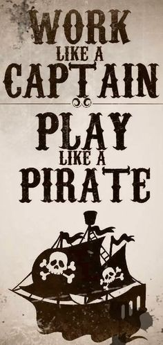 """""""Work like a captain and play like a pirate"""" quote via www.Facebook.com/CareerBliss"""