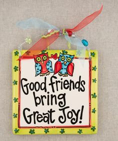 Take a look at this 'Good Friends Bring Great Joy' Tile by Glory Haus on #zulily today!