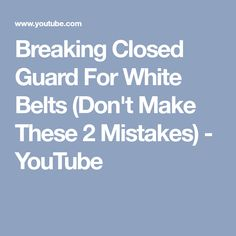 Breaking Closed Guard For White Belts (Don't Make These 2 Mistakes) - YouTube