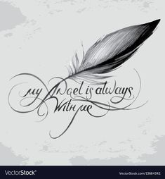 illustration of the vintage old hand lettering my angel is always with me with f. Indian Feather Tattoos, Indian Feathers, Feather Tattoo Design, Feather Drawing, Feather With Birds Tattoo, Feather Painting, Feather Art, Remembrance Tattoos, Memorial Tattoos