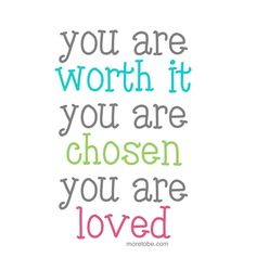 Does your daughter know that she is worth it, chosen and loved? Tell her today!