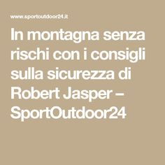 In montagna senza rischi con i consigli sulla sicurezza di Robert Jasper – SportOutdoor24