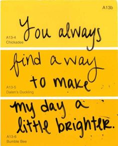 """You always find a way to make my day a little brighter."" See more at:http://www.quotesarelife.com/ for more teen quotes #teen #quotes"
