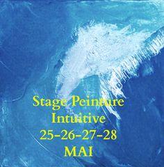 Stage Peinture Intuitive du 25 au 28 Mai . 28 Mai, Intuition, Stage, Paint