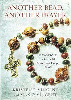 Another Bead, Another Prayer: Devotions to Use with Protestant Prayer Beads by Kristen E. Vincent