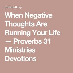 When Negative Thoughts Are Running Your Life — Proverbs 31 Ministries Devotions