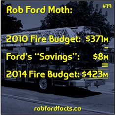 """RobFordFacts.ca: Fact #19: Rob Ford Math: $371M Fire Budget (2010) – $8M """"Savings"""" = $423M Fire Budget (2014) Rob Ford, Budgeting, Facts, Fire, Budget Organization, Truths"""