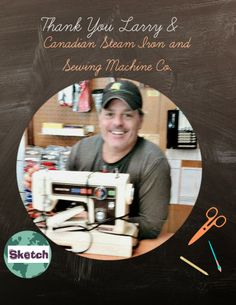 Thank you to Larry and his team at Canadian Steam Iron and Sewing Machine Co. for repairing and maintaining our domestic machines. Their long term commitment to SKETCH is appreciated.
