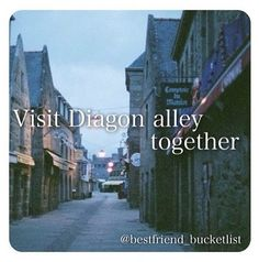 Best friend bucket list- Me an Rylie are SO going to Diagon Alley!!!