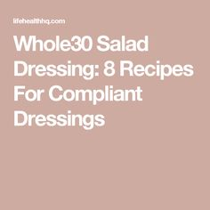 Whole30 Salad Dressing: 8 Recipes For Compliant Dressings