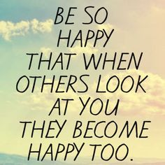 Be so happy life quotes quotes positive quotes quote happy life quote
