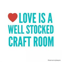 """""""Love is a well stocked craft room."""" #ThingsCraftersSay"""