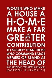 """""""Women who make a house a home make a far greater contribution to society than those who command large armies... """" Gordon B Hinckley #quote"""