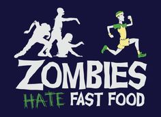 But zombies don't have to worry about getting fat, so it doesn't really matter.   Tee - $19.95