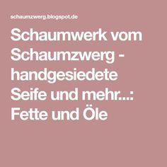 Schaumwerk vom Schaumzwerg - handgesiedete Seife und mehr...: Fette und Öle