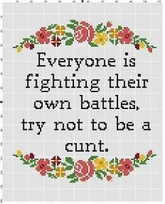 Everyone is Fighting their own battles, try not to be a cunt - Funny Motivational Modern Subversive Cross Stitch Pattern - Instant Download by SnarkyArtCompany on Etsy