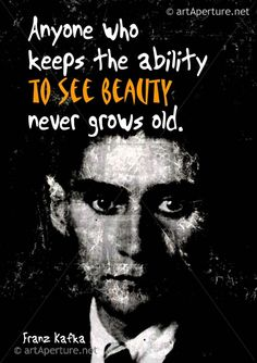 Fine Art Print - ArtAperture Quote Poster - Anyone who keeps the ability to see beauty never grows old. ~ Franz