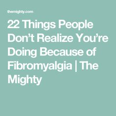 22 Things People Don't Realize You're Doing Because of Fibromyalgia | The Mighty Ehlers Danlos Syndrome, Mental Illness, Chronic Illness, Chronic Pain, People Dont Understand, Chiari Malformation, Personality Psychology, Brain Fog, 21 Things