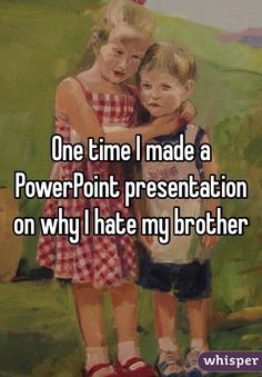 Awww! Remember PowerPoint? | Sibling confessions.